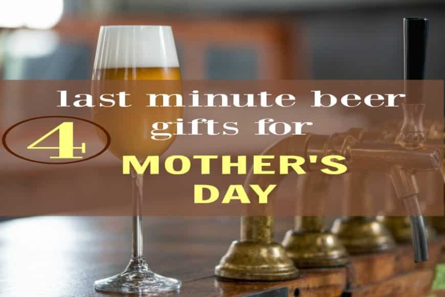 4 Last Minute Gifts for the Beer-Loving Mom